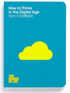 How to Thrive in the Digital Age by Tom Chatfield