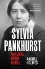 Sylvia Pankhurst : Natural Born Rebel