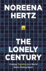 The Lonely Century : Coming Together in a World that's Pulling Apart