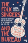 The Folk Singers and the Bureau : The FBI, the Folk Artists and the Suppression of the Communist Party, USA-1939-1956